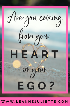 Blog - Are you coming from your heart or your ego - www.leannejuliette.com