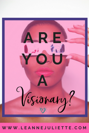 Are you a visionary? Blog Post - Leanne Juliette