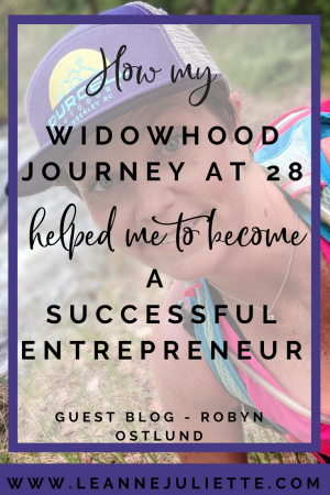 Guest Blog - How My Widowhood Journey at 28 Helped Me To Become A Successful Entrepreneur - Robyn Ostlund - www.leannejuliette.com