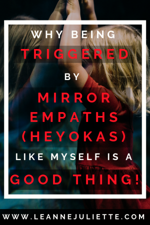 Blog - Why being triggered by Mirror Empaths (Heyokas) like myself is a GOOD thing! - www.leannejuliette.com