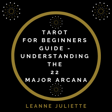 Understanding The 22 Major Arcana Tarot Guide - Leanne Juliette