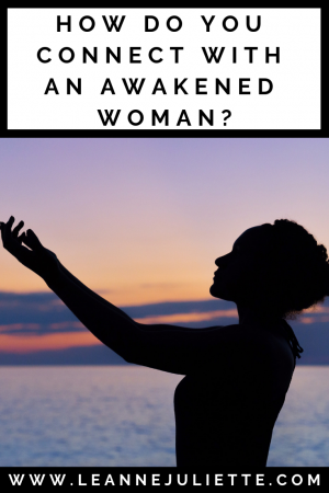 How Do You Connect With An Awakened Woman? - Leanne Juliette - Blog