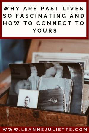 how to connect with your past lives; why are past lives fascinating