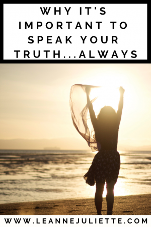 Why It's Important To Speak Your Truth Always - Leanne Juliette - Blog