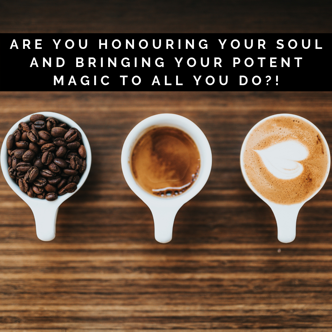 Are You Honouring Your Soul And Bringing Your Potent Magic To All You Do?!